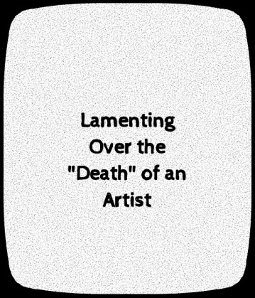 lamenting over the death of an artist